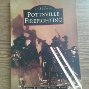 Books & Magazines Pottsville Firefighting, Images of America,  Michael R Glore & Michael J Kitsock