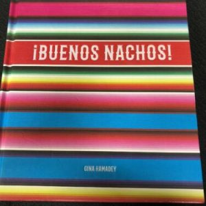 BOOKS ¡Buenos Nachos! A Tribute to Mexico's Most Brilliant Edible Export Gina Hamadey
